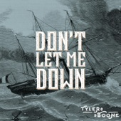 Tyler Boone - Don't Let Me Down