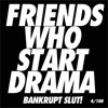 Bankrupt Slut - Friends Who Start Drama Song Lyrics
