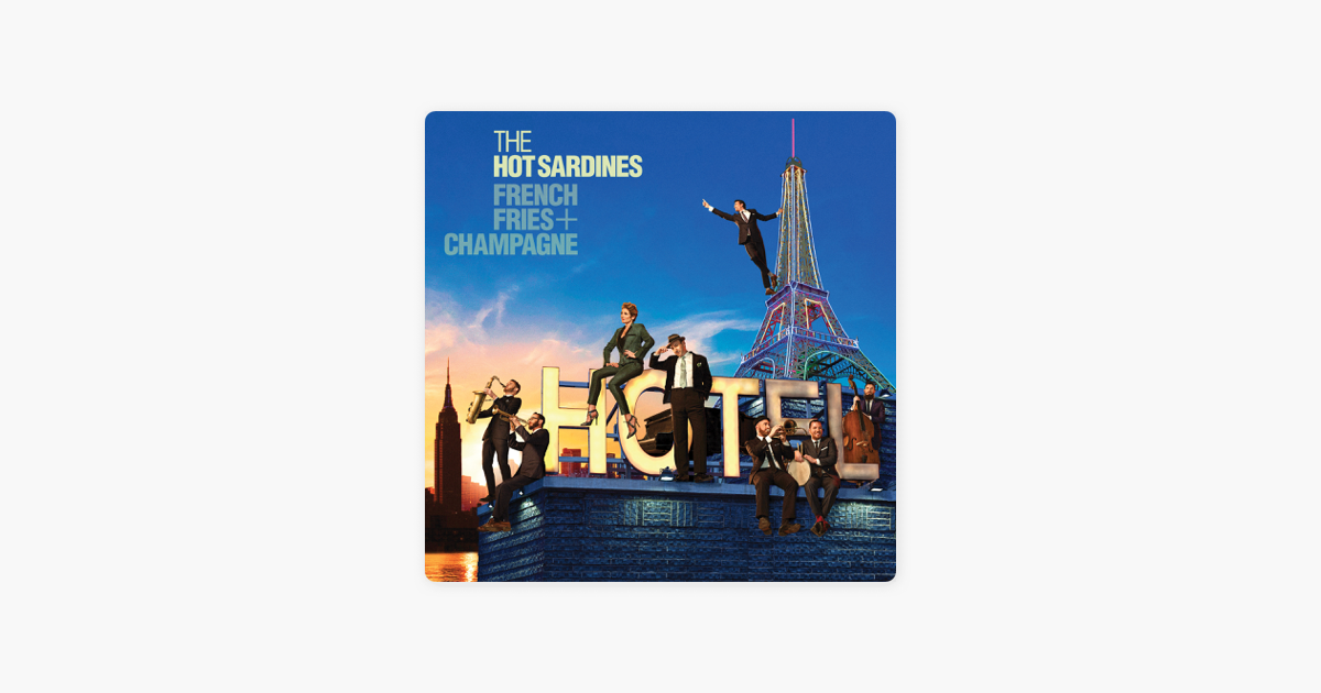 French Fries & Champagne by The Hot Sardines on Apple Music