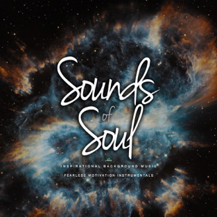Sounds of Soul (Inspirational Background Music) – Fearless Motivation Instrumentals & Fearless Soul