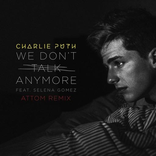 We Don't Talk Anymore (feat. Selena Gomez) [Attom Remix] - Single