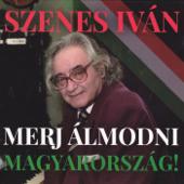 Szenes Iván Merj álmodni Magyarország!
