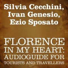 Florence in My Heart: Audioguide for Tourists and Travellers