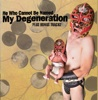 My Degeneration - He Who Cannot Be Named