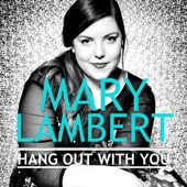 Mary Lambert - Hang out with You