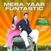 Mera Yaar Funtastic From Welcome 2 Karachi Single