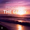 Proclaim the Glory - Maranatha Baptist University Ensembles