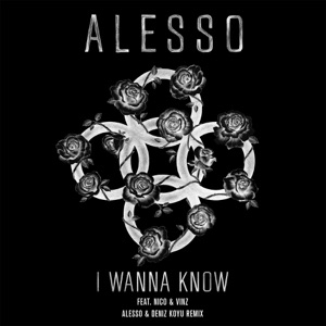 I Wanna Know (feat. Nico & Vinz) [Alesso & Deniz Koyu Remix] - Single Mp3 Download