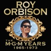 The MGM Years: 1965-1973, Roy Orbison