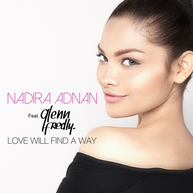 nadira adnan love will find a way Listen to songs from the album love will find a way (feat glenn fredly) - single, including love will find a way (feat glenn fredly) buy the album for $129 songs start at $129 free with apple music subscription.