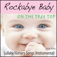 Rockabye Baby On the Tree Top: Lullaby Nursery Songs (Instrumental)