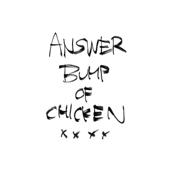 Answer  BUMP OF CHICKEN - BUMP OF CHICKEN