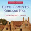 Catherine Lloyd - Death Comes to Kurland Hall (Unabridged) artwork