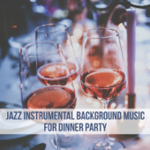 Jazz Instrumental Background Music for Dinner Party: Family Time, Ambient Chill, Relax & Cool Music