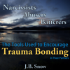 J.B. Snow - Narcissists, Abusers and Batterers: The Tools Used to Encourage Trauma Bonding in Their Partners: Transcend Mediocrity, Book 69 (Unabridged) portada