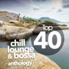 Top 40 Chill Lounge And Bossa Anthology
