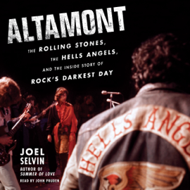 Altamont: The Rolling Stones, the Hells Angels, and the Inside Story of Rock's Darkest Day (Unabridged) audiobook