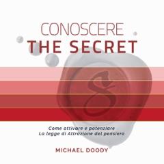Conoscere The Secret: Come attivare e potenziare La legge di Attrazione del pensiero