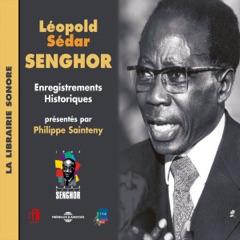 Léopold Sédar Senghor: Enregistrements Historiques présentés par Philippe Sainteny