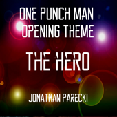 ONE PUNCH MAN Opening Theme - The HERO