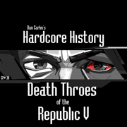 Episode 38 - Death Throes of the Republic V - Dan Carlin's Hardcore History - Dan Carlin's Hardcore History