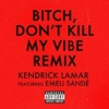 Bitch Don t Kill My Vibe feat Emeli Sandé Remix Single