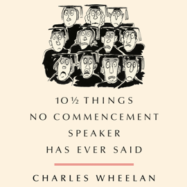 10 1/2 Things No Commencement Speaker Has Ever Said (Unabridged) audiobook