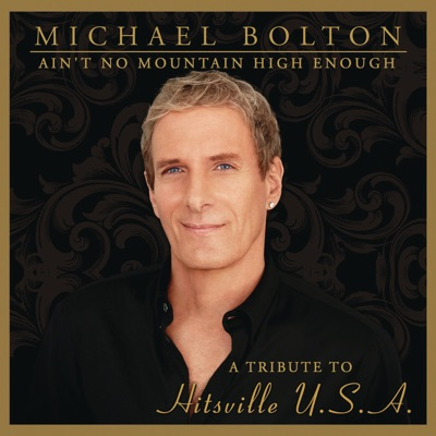 Ain't No Mountain High Enough: Tribute to Hitsville U.S.A - Michael Bolton