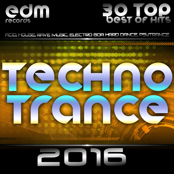 Techno Trance 2016 - 30 Top Best of Hits, Acid, House, Rave Music, Electro  Goa Hard Dance, Psytrance by Various Artists