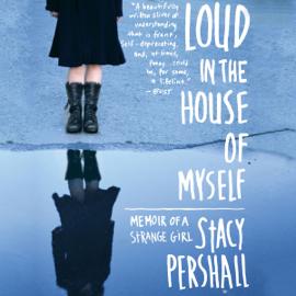 Loud in the House of Myself: Memoir of a Strange Girl (Unabridged) audiobook
