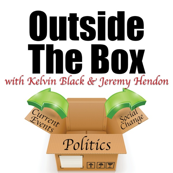 Outside the Box Podcast - An Atypical Discussion of Current Events, Politics, and Social Change