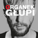 Organek - Głupi