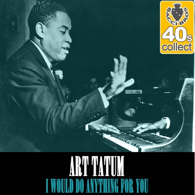 I Would Do Anything for You (Remastered) - Single - Art Tatum