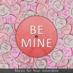 Be Mine - Music for Your Valentine
