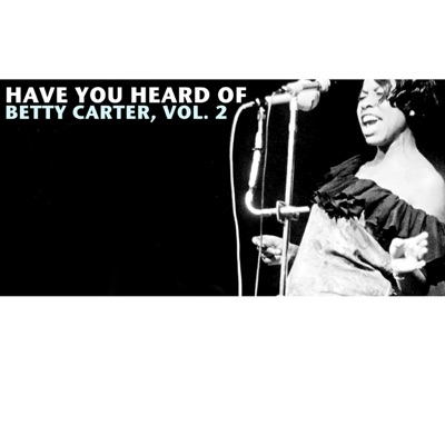 Have You Heard of Betty Carter, Vol. 2 - Betty Carter