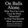 On Balls Alone: What You Can Learn From the Book Moneyball to Help You Be More Successful (Unabridged)