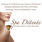 Spa détente, musique piano coffret bien-être : Musique d' ambiance pour espace émotionnel, musique relaxante de piano anti stress 4 massage, sauna & méditation yoga
