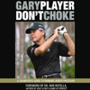 Gary Player - Don't Choke: A Champion's Guide to Winning Under Pressure (Unabridged) artwork