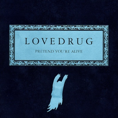 Pretend You're Alive - 10-Year Anniversary Edition: Rarities - Lovedrug