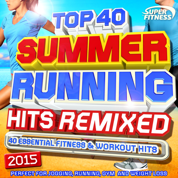 Top 40 Summer Running Hits Remixed 2015 by Various Artists