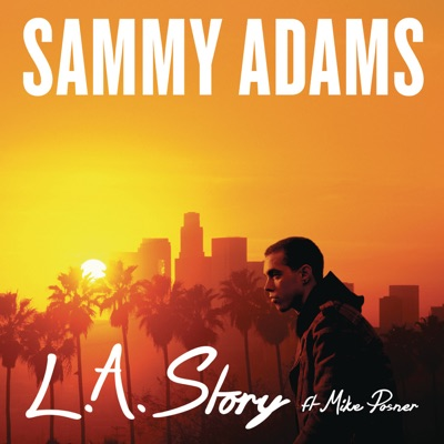 L.A. Story (feat. Mike Posner) - Single - Sammy Adams