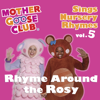 Mother Goose Club Sings Nursery Rhymes, Vol. 5: Rhyme Around the Rosy - Mother Goose Club