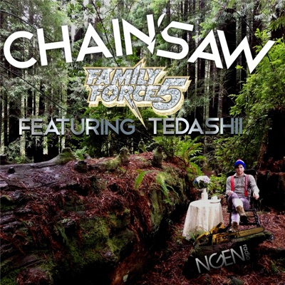 Chainsaw (feat. Tedashii) - Family Force 5 song