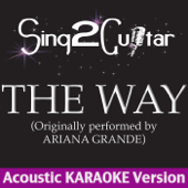 The Way (Originaly Performed By Ariana Grande) [Acoustic Karaoke Version]