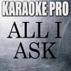 All I Ask (Originally Performed by Adele) [Instrumental Version] - Karaoke Pro