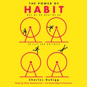 The Power of Habit: Why We Do What We Do in Life and Business (Unabridged) - Charles Duhigg audiobook, mp3