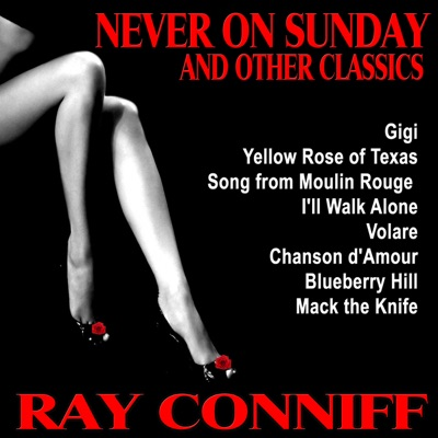 Never On Sunday and Other Classics - Ray Conniff