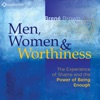 Men, Women and Worthiness: The Experience of Shame and the Power of Being Enough AudioBook Download