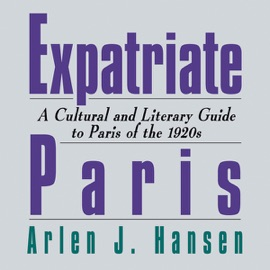 Expatriate Paris: A Cultural and Literary Guide to Paris of the 1920s (Unabridged) - Arlen J. Hansen mp3 listen download