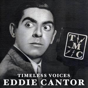 Timeless Voices: Eddie Cantor Vol. 1